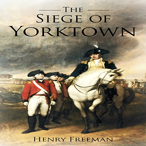 Siege of Yorktown: The Last Major Land Battle of the American Revolutionary War