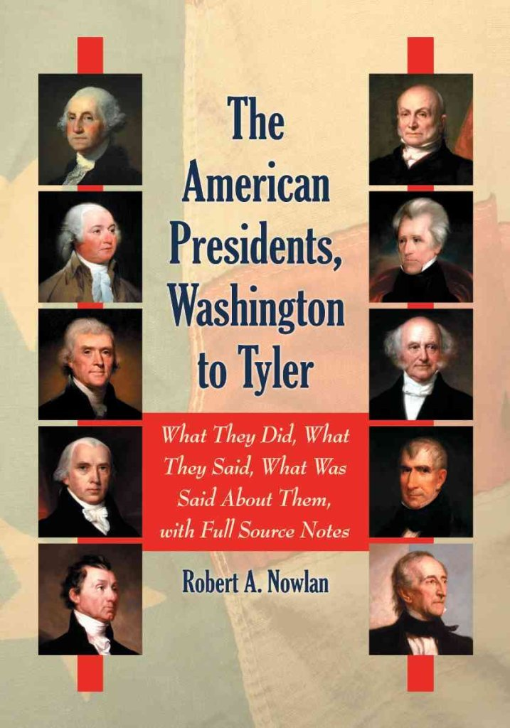 [The American Presidents, Washington to Tyler: What They Did, What They Said, What Was Said About Them] (By: Robert A. Nowlan) [published: August, 2012] pdf
