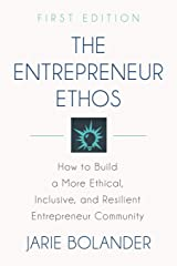 THE ENTREPRENEUR ETHOS: How to Build a More Ethical, Inclusive, and Resilient Entrepreneur Community Paperback