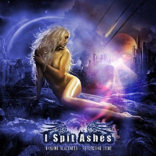 I Spit Ashes: Inhaling Blackness...Reflecting Light (Audio CD)