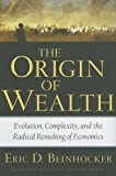 Origin of Wealth: Evolution, Complexity, and the Radical Remaking of Economics