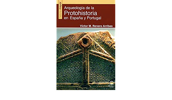 ARQUEOLOGÍA DE LA PROTOHISTORIA EN ESPAÑA Y PORTUGAL: Amazon.es ...