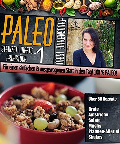 PALEO 1 - Steinzeit meets Frühstück   Für einen einfachen & ausgewogenen Start in den Tag! 100% Paleo!: Für mehr Wohlbefinden & Vitalität   Glutenfrei ... • Aufstriche • Müslis uvm. (German Edition)