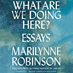 What Are We Doing Here? | Marilynne Robinson