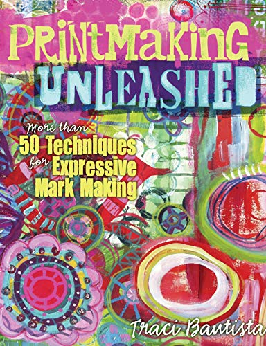 (Printmaking Unleashed: More Than 50 Techniques for Expressive Mark)