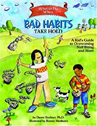 What to Do When Bad Habits Take Hold: A Kid's Guide to Overcoming Nail Biting and More (What to Do Guides for Kids)