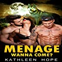 Menage: Wanna Come?: Paranormal Romance, Werewolf Romance, Shifter Romance Audiobook by Kathleen Hope Narrated by Lily Bea