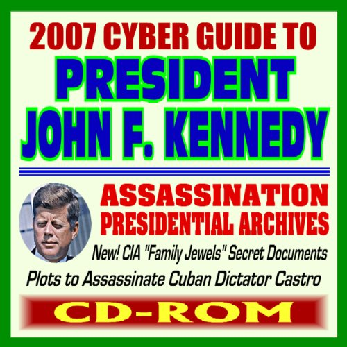 2007 Cyber Guide to President John F. Kennedy (JFK) - including the 1963 Assassination, Warren Commission Reports, Hearings, Presidential Archives, ... Jewels