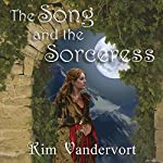 The Song and the Sorceress: The Rise of the Rahar, Book 1 | Kim Vandervort