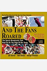 And the Fans Roared: The Sports Broadcasts That Kept Us on the Edge of Our Seats (Book + 2 Audio CDs) Hardcover