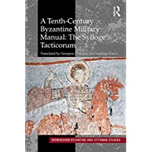 A Tenth-Century Byzantine Military Manual: The Sylloge Tacticorum (Birmingham Byzantine and Ottoman Studies Book 22)