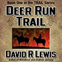 Deer Run Trail Audiobook by David R. Lewis Narrated by David R. Lewis