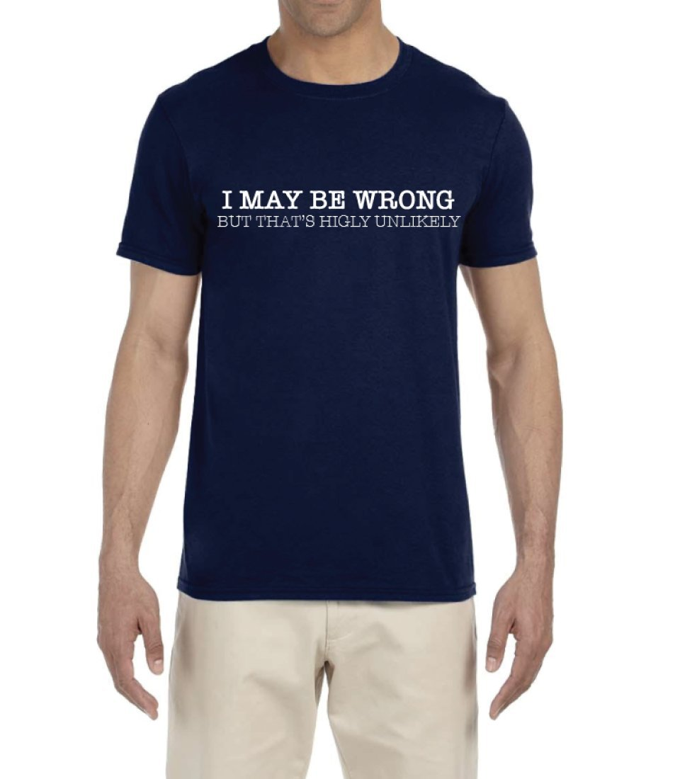 BROOKLYN VERTICAL I May Be Wrong But Thats Highly Unlikely Funny Humor Graphic Unisex T Shirt (Medium)