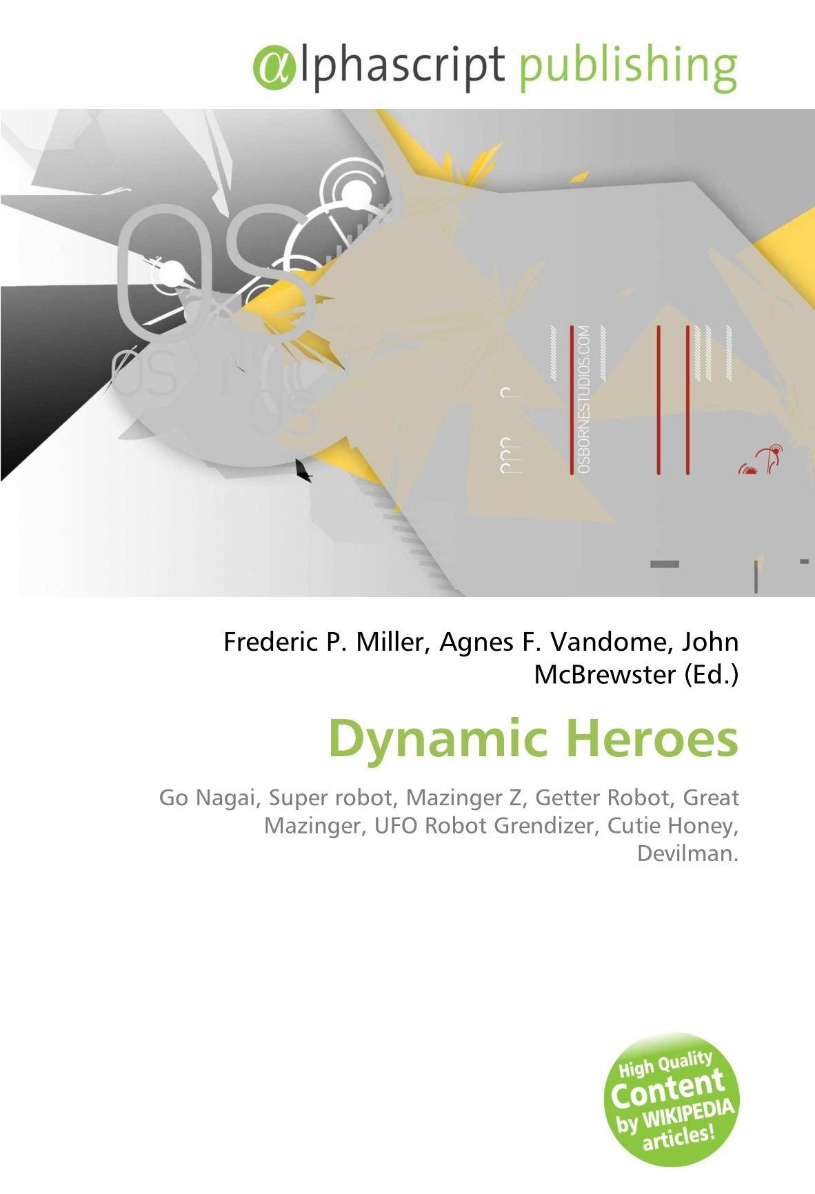Dynamic Heroes: Go Nagai, Super robot, Mazinger Z, Getter Robot, Great Mazinger, UFO Robot Grendizer, Cutie Honey, Devilman.: Amazon.es: Miller, Frederic P., Vandome, Agnes F., McBrewster, John: Libros en idiomas extranjeros
