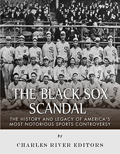 Black Sox Baseball Scandal - The Black Sox Scandal: The History and Legacy of America's Most Notorious Sports Controversy