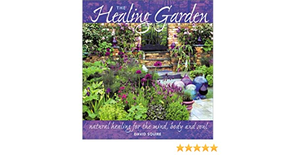 The Healing Garden: Natural Healing for the Mind, Body and Soul ...