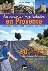 Au coeur de mes balades en Provence : 60 itinéraires de randonnée à la découverte des paysages, villages et histoire (Bouches-du-Rhône, Gard, Vaucluse, Var, Drôme) par Prunet