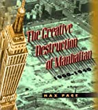 The Creative Destruction of Manhattan, 1900-1940 (Historical Studies of Urban America) 1st edition by Page, Max (2000) Hardcover
