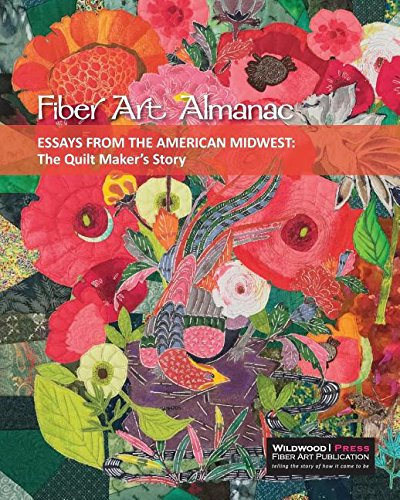Essays from the American Midwest: The Quilt Maker's Story (Fiber Art Almanac) pdf
