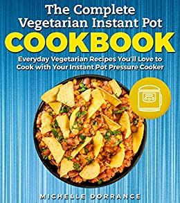 Amazon the complete vegetarian instant pot cookbook everyday the complete vegetarian instant pot cookbook everyday vegetarian recipes youll love to cook forumfinder Images