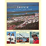 Inuvik A History, 1958-2008: The Planning, Construction and Growth of an Arctic Community by Dick Hill (June 20,2008)
