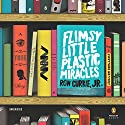 Flimsy Little Plastic Miracles: A Novel Audiobook by Ron Currie, Jr. Narrated by Jake Hart
