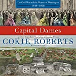 Capital Dames : The Civil War and the Women of Washington, 1848-1868 | Cokie Roberts