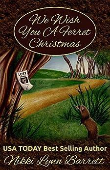 We Wish You A Ferret Christmas by [Barrett, Nikki Lynn]