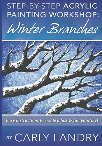 Step by Step Acrylic Painting Workshop: Winter Branches: Easy Instructions to Create a Fast & Fun Painting (Easy Acrylic Paintings For Beginners Step By Step)