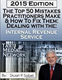The Top 50 Mistakes Practitioners Make and How To Fix Them: Dealing with the IRS