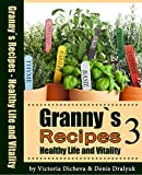 Granny`s Recipes Healthy Life and Vitality 3: Arrhythmia, Inflamed Tonsils, Feet fungus, Constipation, Neuralgia, Painless Sunburn, Cystitis, Furuncle, Noise in ears, Larynx And More.