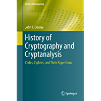History of Cryptography and Cryptanalysis: Codes, Ciphers, and Their Algorithms (History of Computing)
