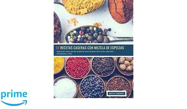 50 Recetas caseras con Mezcla de Epsecias: Sabrosas mezclas de especias para platos de carne, pescado, ensaladas y más (Volume 1) (Spanish Edition): Mattis ...