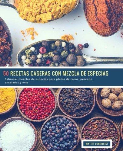 50 Recetas caseras con Mezcla de Epsecias: Sabrosas mezclas de especias para platos de carne, pescado, ensaladas y mas (Volume 1)  [Lundqvist, Mattis] (Tapa Blanda)