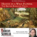 Heaven in a Wild Flower: The British Romantic Poets Audiobook by Prof. Adam Potkay Narrated by Prof. Adam Potkay