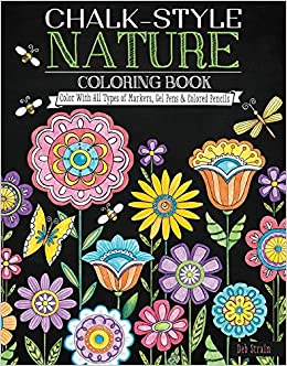 chalk style nature coloring book color with all types of markers gel pens colored pencils deb strain 9781497201736 amazoncom books