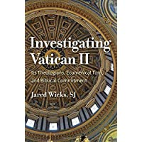 Investigating Vatican II: Its Theologians, Ecumenical Turn, and Biblical Commitment