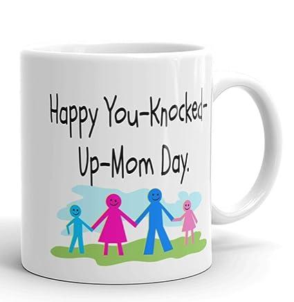 amazon com happy you knocked up mom day funny mug mugs with