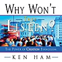 Why Won't They Listen? Audiobook by Ken Ham Narrated by Tom Dooley