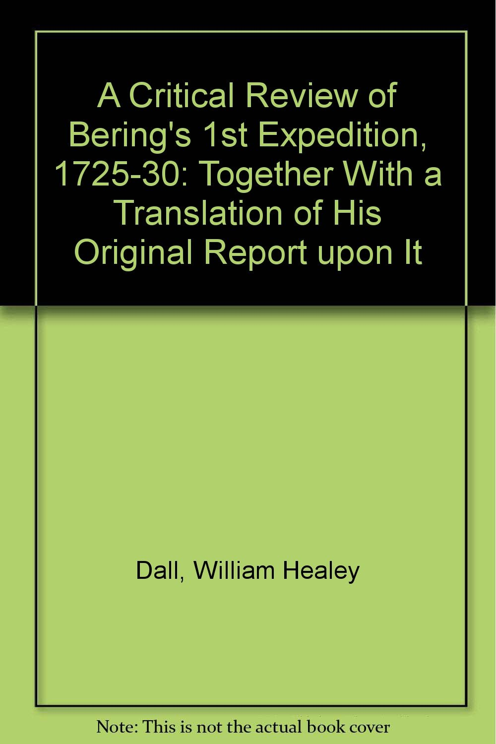 Download A Critical Review of Bering's 1st Expedition, 1725-30: Together With a Translation of His Original Report upon It pdf