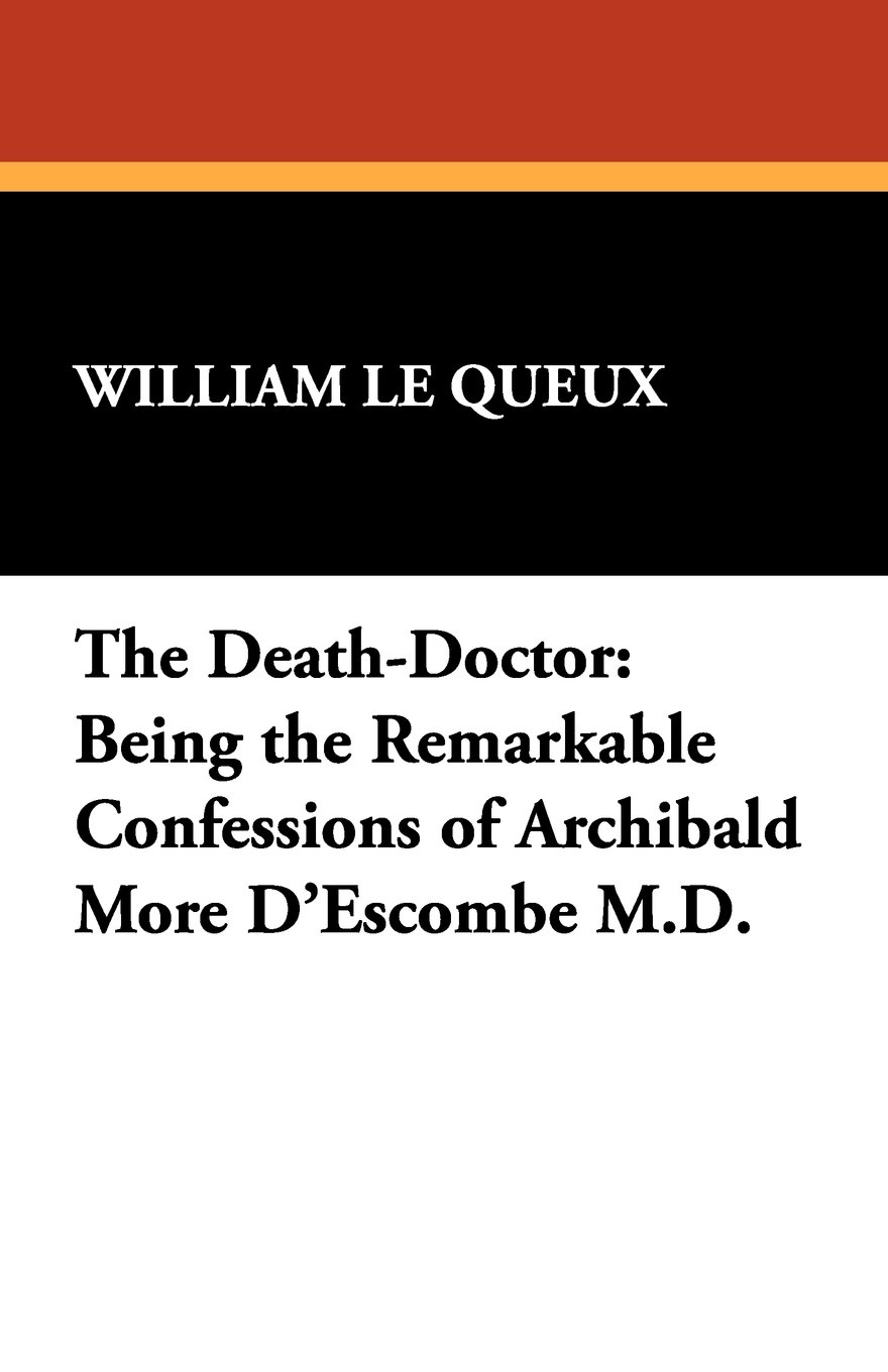 The Death-Doctor: Being the Remarkable Confessions of Archibald More D'Escombe M.D. ebook