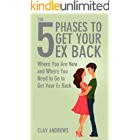 The 5 Phases to Get Your Ex Back: Where You Are Now and Where You Need to Go to Get Your Ex Back (English Edition)