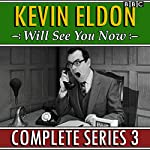 Kevin Eldon Will See You Now: Series 3: The BBC Radio 4 sketch show | Kevin Eldon,Jason Hazeley,Joel Morris