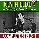 Kevin Eldon Will See You Now: Series 3: The BBC Radio 4 sketch show | Kevin Eldon,Jason Hazeley,Joel Morris