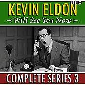Kevin Eldon Will See You Now: Series 3: The BBC Radio 4 sketch show | Kevin Eldon, Jason Hazeley, Joel Morris