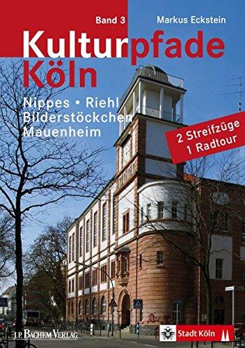Kulturpfade Bd. 3: Nippes, Riehl, Bilderstöckchen, Mauenheim