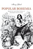 Popular Bohemia : Modernism and Urban Culture in Nineteenth-Century Paris, Gluck, Mary, 0674027310