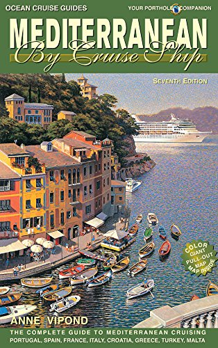 Mediterranean By Cruise Ship - 7th Edition: The Complete Guide to Mediterranean Cruising (Mediterranean by Cruise Ship: The Complete Guide to Mediterr) (Best Mediterranean Cruises 2019)