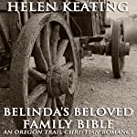 Belinda's Beloved Family Bible: Oregon Trail Christian Romance | Helen Keating