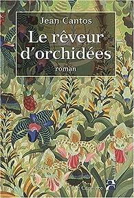 Le rêveur d'orchidées par Jean Cantos